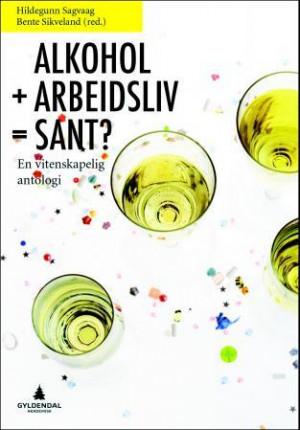 Alkohol + arbeidsliv = sant?