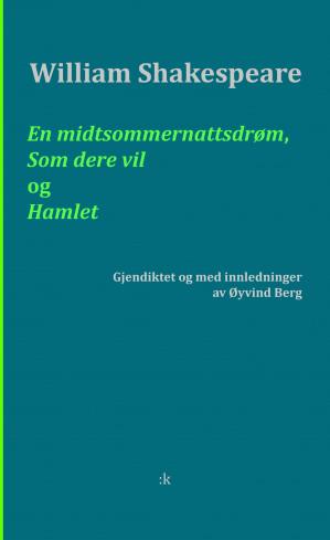 3 stk. : gjendiktet og med etterord av Øyvind Berg ; En midtsommernattsdrøm ; Som dere vil ; Hamlet