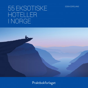 55 eksotiske hoteller i Norge